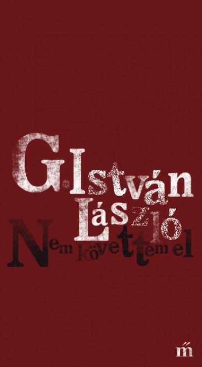 G. István László: Nem követtem el
